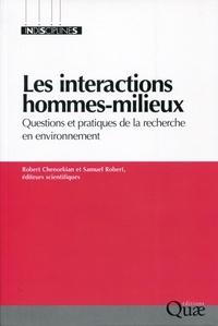 Robert Chenorkian et Samuel Robert - Les interactions hommes-milieux - Questions et pratiques de la recherche en environnement.