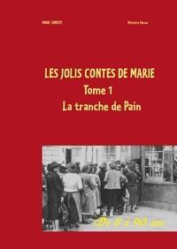 Marie Gineste - Les jolis contes de Marie - Tome 1 : La tranche de pain.
