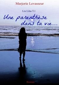 Marjorie Levasseur - Les Lilas Tome 1 : Une parenthèse dans ta vie.