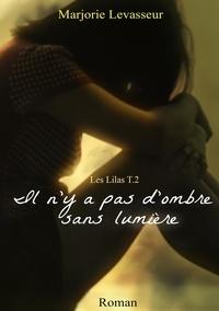 Marjorie Levasseur - Les Lilas Tome 2 : Il n'y a pas d'ombre sans lumière.