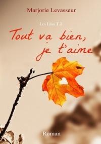 Marjorie Levasseur - Les Lilas Tome 3 : Tout va bien, je t'aime.