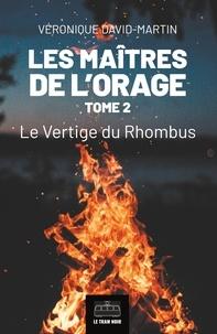Véronique David-Martin - Les maîtres de l'orage  : Les Maitres de l'orage - Tome 2 - Le Vertige du Rhombus.