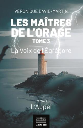 Les maîtres de l'orage  Les Maitres de l'orage - Tome 3 : Partie 1. La Voix de l'Egrégore - Partie 1 : L'Appel