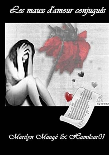 Marilyn Maugé - Les maux d'amour conjugués.