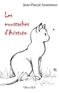 Jean-Pascal Ansermoz - Les moustaches d'Aristote.