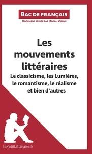Magali Vienne - Les mouvements littéraires - Le classicisme, les lumières, le romantisme, le réalisme et bien d'autres (Fiche de révision) - Réussir le bac de français.