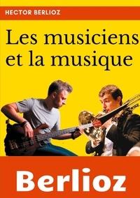 Hector Berlioz - Les musiciens et la musique.