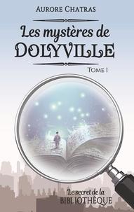 Aurore Chatras - Les mystères de Dolyville Tome 1 : Le secret de la bibliothèque.