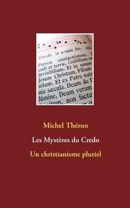 Michel Théron - Les mystères du credo - Un christianisme pluriel.
