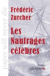 Frédéric Zurcher - Les naufrages célèbres.