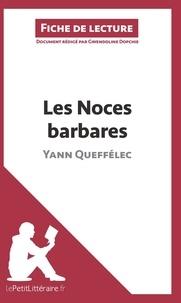 Gwendoline Dopchie et  lePetitLittéraire.fr - Les Noces barbares de Yann Queffélec (Fiche de lecture) - Résumé complet et analyse détaillée de l'oeuvre.