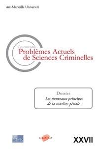 Jean-Baptiste Perrier - Les nouveaux problèmes actuels de sciences criminelles N° 27 : Les nouveaux principes de la matière pénale.