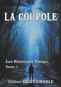 Céline Saint-Charle - Les nouveaux temps Tome 1 : La coupole.