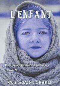 Céline Saint-Charle - Les nouveaux temps Tome 3 : L'enfant.