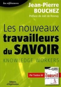 Jean-Pierre Bouchez - Les nouveaux travailleurs du savoir.