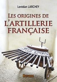Lorédan Larchey - Les origines de l'artillerie française.