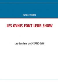 Patrice Seray - Les ovnis font leur show - Les dossiers de septic OVNI.