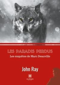 John Ray - Les paradis perdus - Les enquêtes de Marc Deauville.