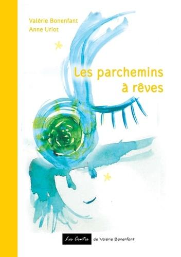 Valérie Bonenfant - Les parchemins à rêves.