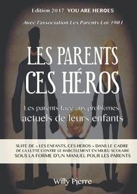 Pierre Willy - Les parents, ces héros ! - Les parents face aux problèmes actuels de leurs enfants.