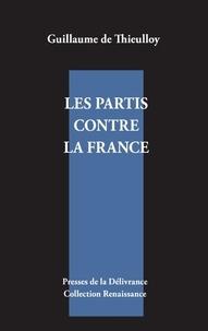 Guillaume de Thieulloy - Les partis contre la France.