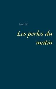 Louis Sais - Les perles du matin.