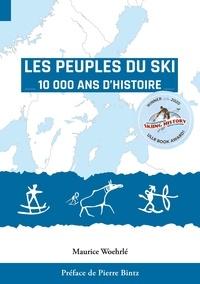 Maurice Woehrlé - Les Peuples du Ski - 10 000 ans d'Histoire.