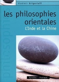 Vladimir Grigorieff - Les philosophies orientales - L'Inde et la Chine.