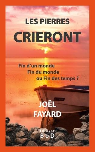 Joël Fayard - Les pierres crieront - Fin d'un monde, Fin du monde ou Fin des temps ?.