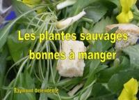 Raymond Defendente - Les plantes sauvages bonnes à manger.