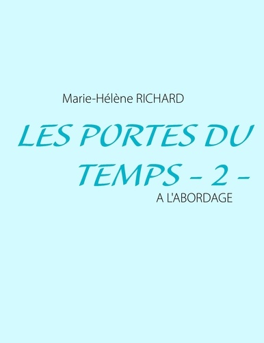 Marie-Hélène Richard - Les portes du temps Tome 2 : A l'a bordage.