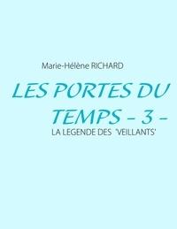Marie-Hélène Richard - Les portes du temps - Tome 3 : La légende veillants.