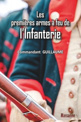 Commandant Guillaume - Les premières armes à feu de l'infanterie.