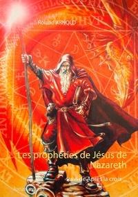 Roland Arnold - Les prophéties de Jésus de Nazareth - Suivi de Après la croix.