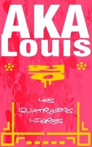 Louis Aka - Les quatrains libres.
