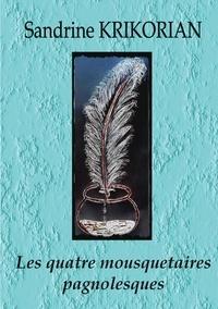 Sandrine Krikorian - Les quatre mousquetaires pagnolesques.