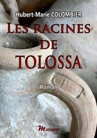 Hubert Marie Colombier - Les racines de Tolossa.