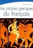 Quentin Ludwig - Les racines grecques du français - Une étymologie toujours vivante.