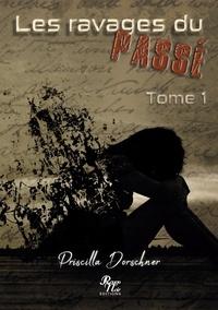 Priscilla Dorschner - Les ravages du passé Tome 1 : .