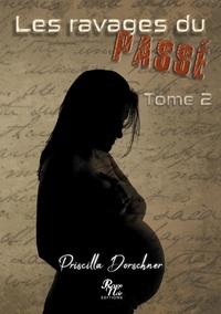 Priscilla Dorschner - Les ravages du passé Tome 2 : .