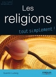 Quentin Ludwig - Les religions - Catholicisme, orthodoxie, protestantisme, judaïsme, kabbale, islam, bouddhismes.