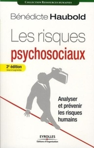 Bénédicte Haubold - Les risques psychosociaux - Analyser et prévenir les risques humains.