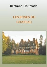 Bertrand Hourcade - Les roses du château.