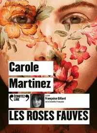 Carole Martinez - Les roses fauves. 1 CD audio MP3