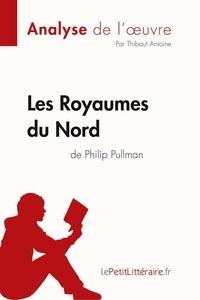 Thibaut Antoine et  lePetitLitteraire - Fiche de lecture  : Les Royaumes du Nord de Philip Pullman (Analyse de l'oeuvre) - Comprendre la littérature avec lePetitLittéraire.fr.