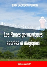 Eric Jackson Perrin - Les runes germaniques sacrées et magiques.