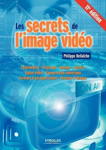 Les secrets de l'image vidéo. Colorimétrie, éclairage, optique, caméra, signal vidéo, compression numérique, formats d'enregistrement, formats d'images 11e édition