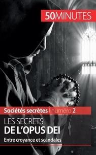François de Heyder - Les secrets de l'Opus Dei - Entre croyance et scandales.