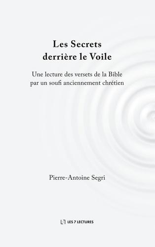 Les secrets derrière le Voile. Une lecture des versets de la Bible par un soufi anciennement chrétien