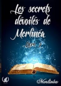 Merlinéa - Les secrets dévoilés de Merlinéa - Livre 2.